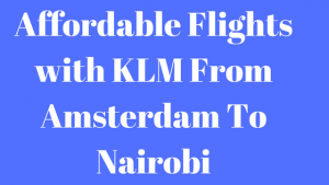 Finding Cheap Flights From Amsterdam To Nairobi
