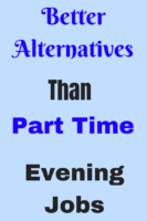 Better Alternatives to part time evening jobs