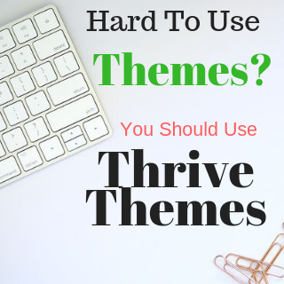 Thrive themes are the easiest and best to use
